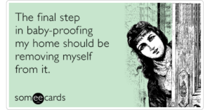 babyproofing-home-remove-self-new-parent-funny-ecard-V7z-share-image-1479838012