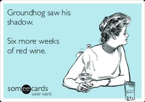 groundhog-saw-his-shadow-six-more-weeks-of-red-wine-0f967
