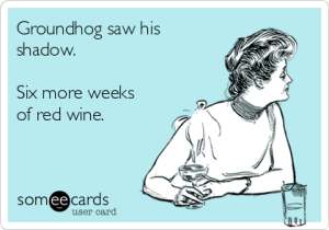 groundhog-saw-his-shadow-six-more-weeks-of-red-wine-0f967