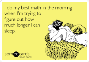 i-do-my-best-math-in-the-morning-when-im-trying-to-figure-out-how-much-longer-i-can-sleep-8de7b