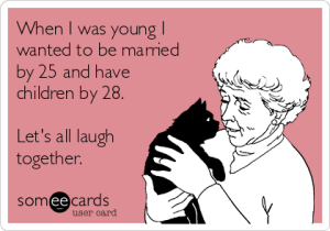 when-i-was-young-i-wanted-to-be-married-by-25-and-have-children-by-28-lets-all-laugh-together-48cde