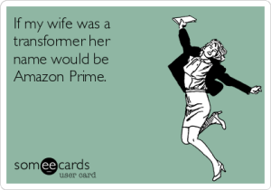 if-my-wife-was-a-transformer-her-name-would-be-amazon-prime-c6296