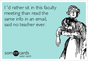 i-d-rather-sit-in-this-faculty-meeting-than-read-the-same-info-in-an-email-said-no-teacher-ever-d0050