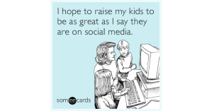 i-hope-to-raise-my-kids-to-be-as-great-as-i-say-they-are-on-social-media-IaM-share-image-1492627717